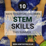 10 ways to nurture children's STEM skills this summer